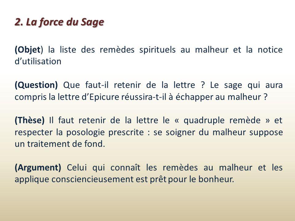 2. La force du Sage (Objet) la liste des remèdes spirituels au malheur et la notice dutilisation (Question) Que faut-il retenir de la lettre ? Le sage