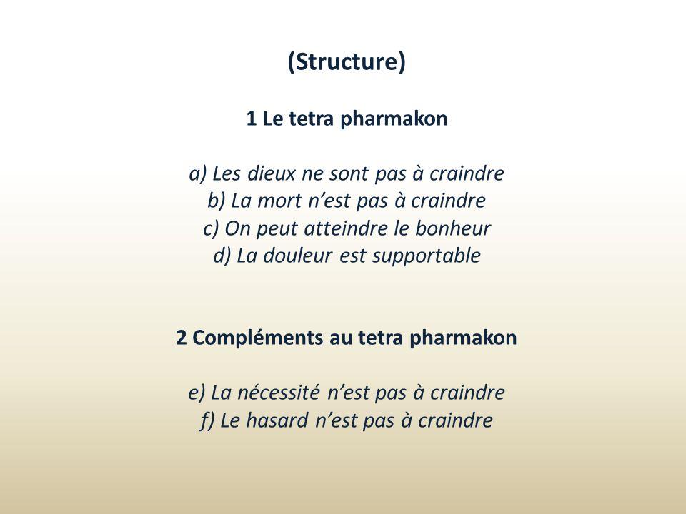 (Structure) 1 Le tetra pharmakon a) Les dieux ne sont pas à craindre b) La mort nest pas à craindre c) On peut atteindre le bonheur d) La douleur est