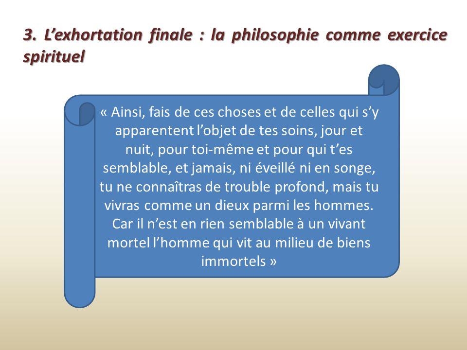 3. Lexhortation finale : la philosophie comme exercice spirituel « Ainsi, fais de ces choses et de celles qui sy apparentent lobjet de tes soins, jour