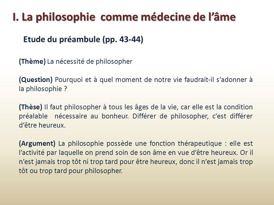 I. La philosophie comme médecine de lâme Etude du préambule (pp. 43-44) (Thème) La nécessité de philosopher (Question) Pourquoi et à quel moment de no