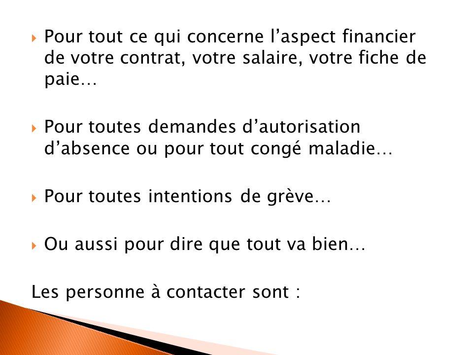 Pour tout ce qui concerne laspect financier de votre contrat, votre salaire, votre fiche de paie… Pour toutes demandes dautorisation dabsence ou pour