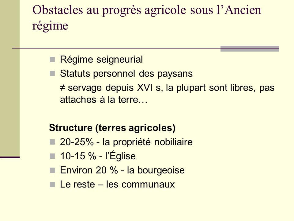 Obstacles au progrès agricole sous lAncien régime Régime seigneurial Statuts personnel des paysans servage depuis XVI s, la plupart sont libres, pas a