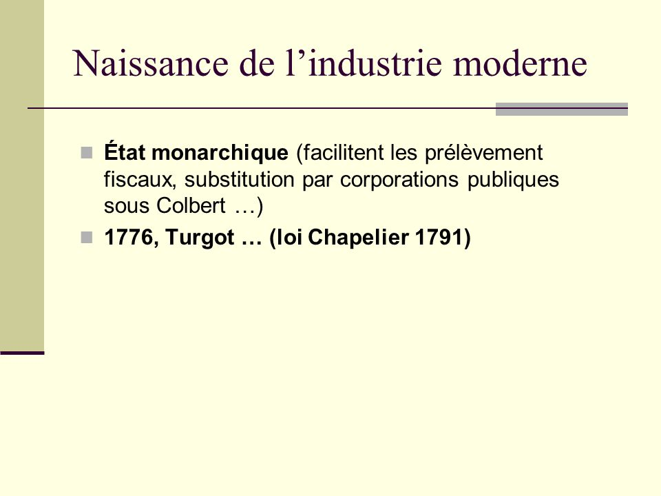 Naissance de lindustrie moderne État monarchique (facilitent les prélèvement fiscaux, substitution par corporations publiques sous Colbert …) 1776, Tu