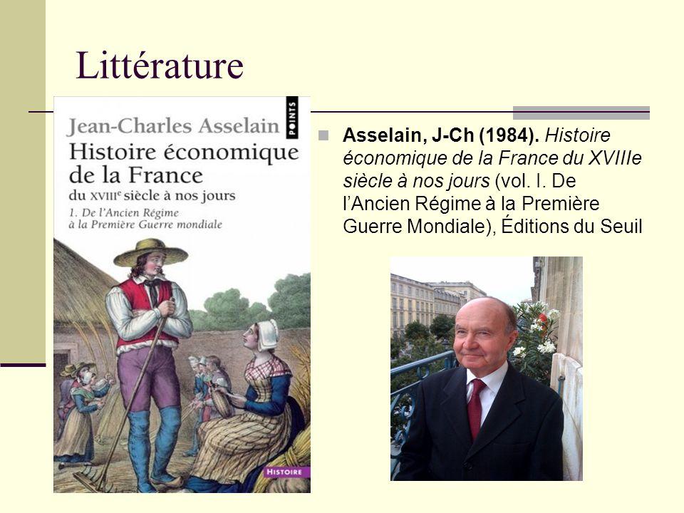 Littérature Asselain, J-Ch (1984). Histoire économique de la France du XVIIIe siècle à nos jours (vol. I. De lAncien Régime à la Première Guerre Mondi