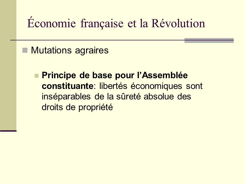Mutations agraires Principe de base pour lAssemblée constituante: libertés économiques sont inséparables de la sûreté absolue des droits de propriété