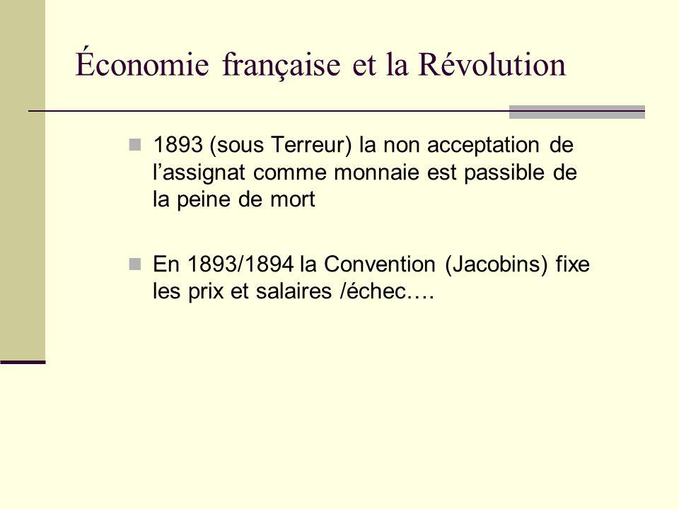 1893 (sous Terreur) la non acceptation de lassignat comme monnaie est passible de la peine de mort En 1893/1894 la Convention (Jacobins) fixe les prix