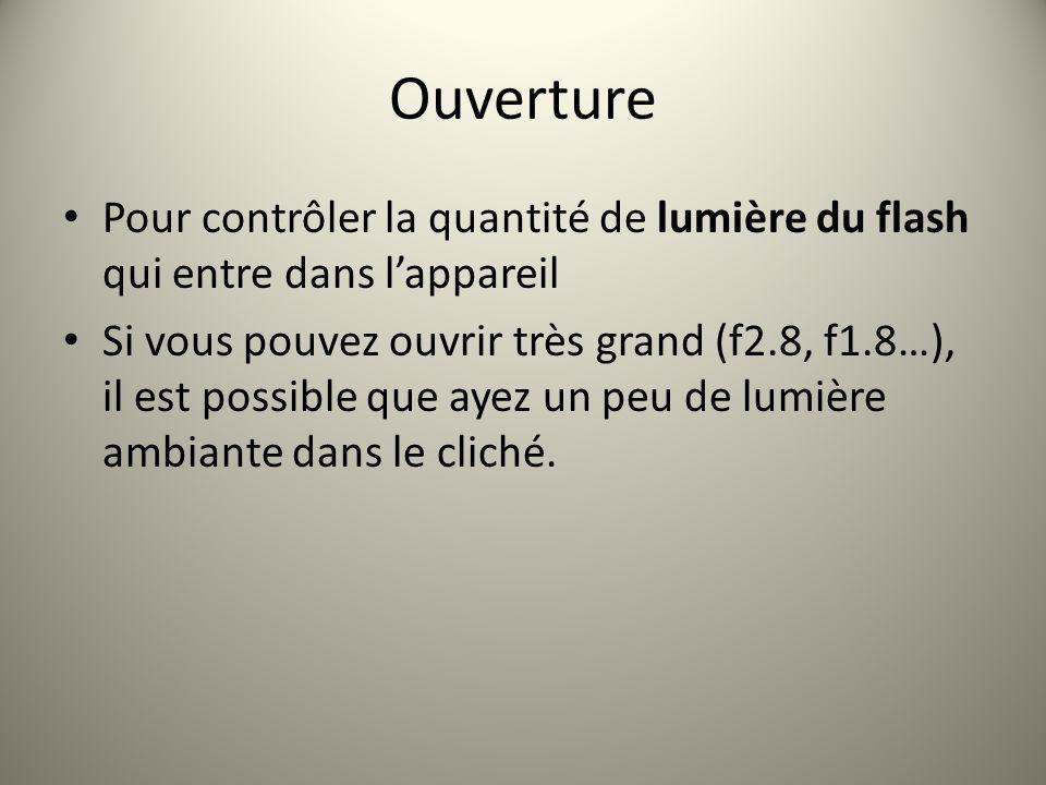 Ouverture Pour contrôler la quantité de lumière du flash qui entre dans lappareil Si vous pouvez ouvrir très grand (f2.8, f1.8…), il est possible que