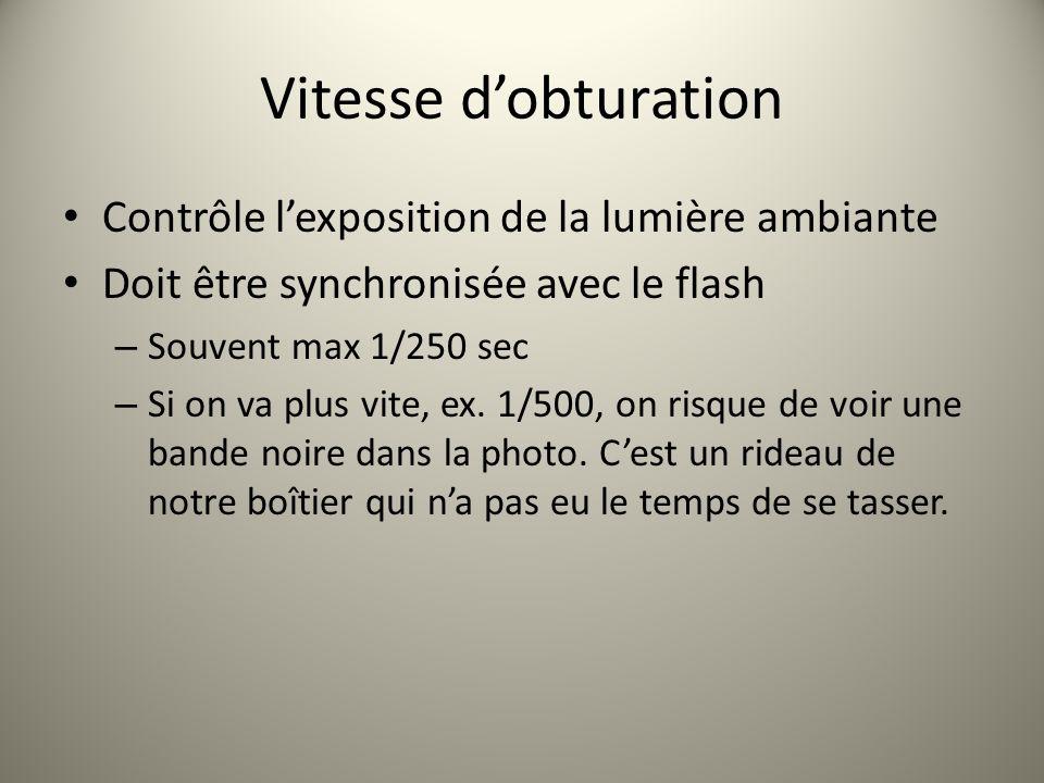 Vitesse dobturation Contrôle lexposition de la lumière ambiante Doit être synchronisée avec le flash – Souvent max 1/250 sec – Si on va plus vite, ex.