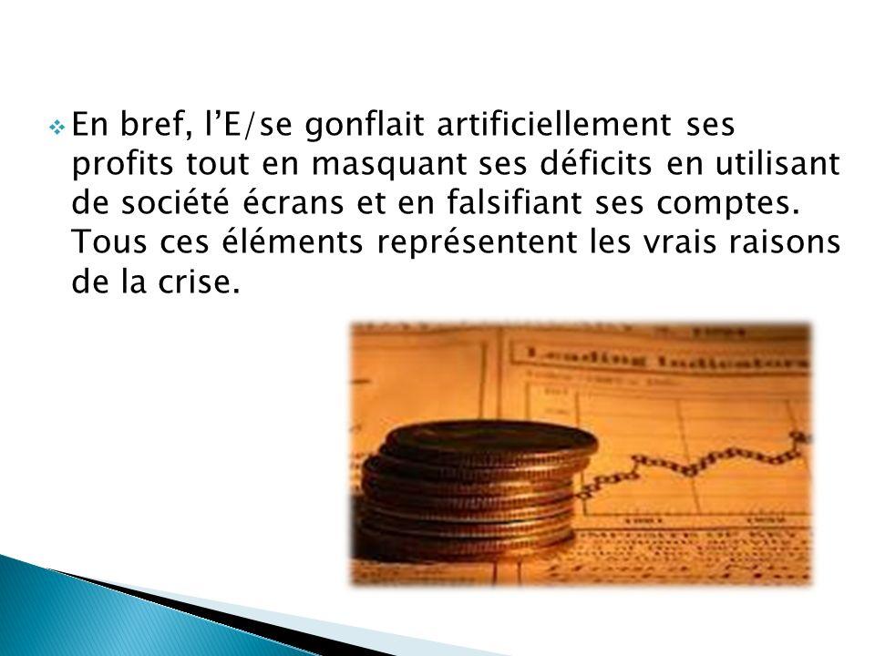 En bref, lE/se gonflait artificiellement ses profits tout en masquant ses déficits en utilisant de société écrans et en falsifiant ses comptes.