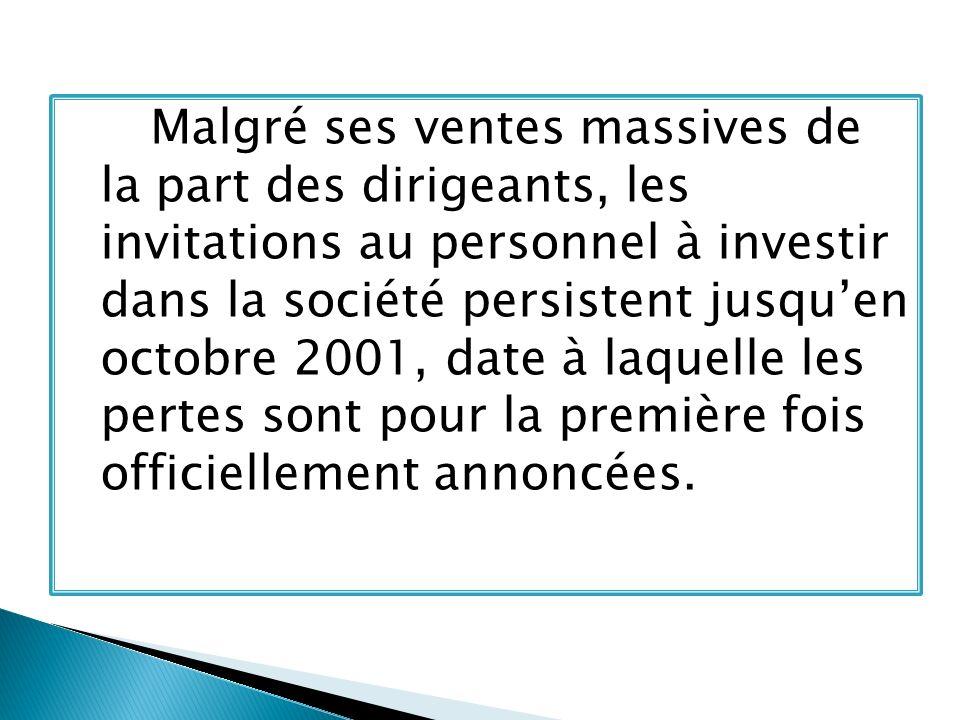 Malgré ses ventes massives de la part des dirigeants, les invitations au personnel à investir dans la société persistent jusquen octobre 2001, date à laquelle les pertes sont pour la première fois officiellement annoncées.