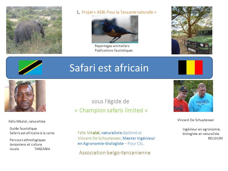 sous légide de « Champion safaris limited » Félix Mkalaï, naturaliste diplômé et Vincent De Schuyteneer, Master Ingénieur en Agronomie-biologiste – Po