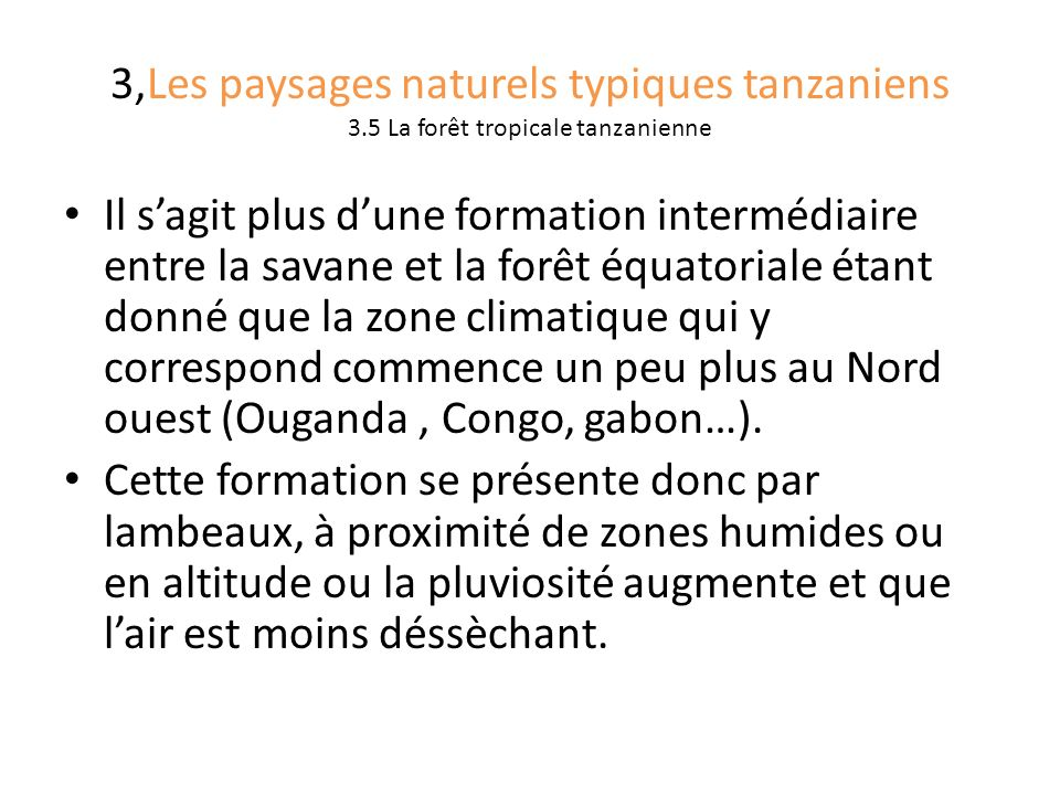 3,Les paysages naturels typiques tanzaniens 3.5 La forêt tropicale tanzanienne Il sagit plus dune formation intermédiaire entre la savane et la forêt