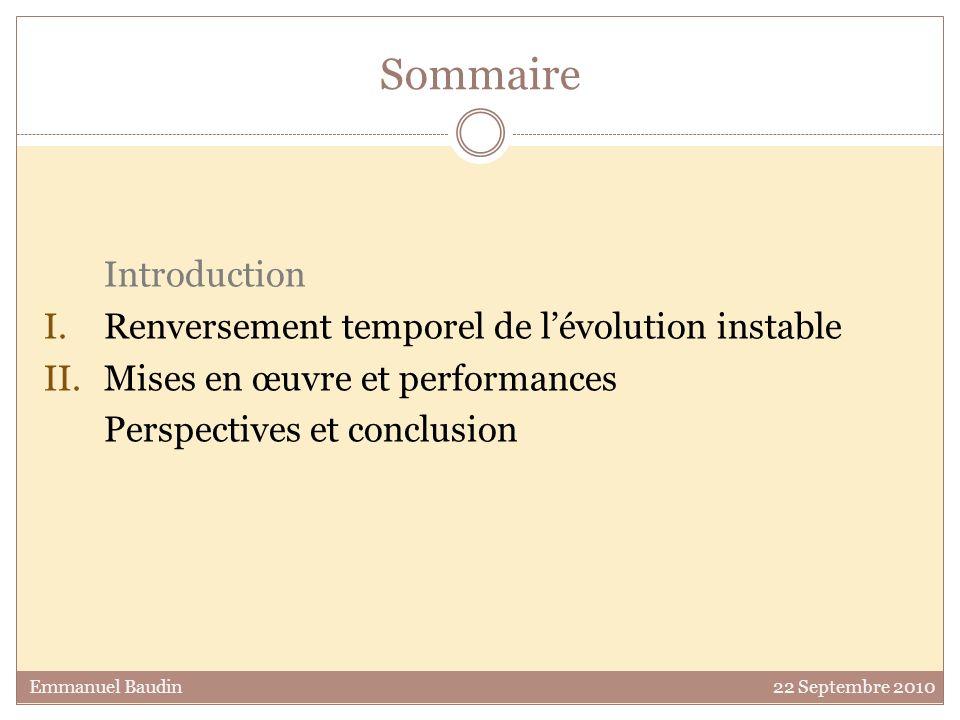 Sommaire Introduction I. Renversement temporel de lévolution instable II. Mises en œuvre et performances Perspectives et conclusion Emmanuel Baudin 22