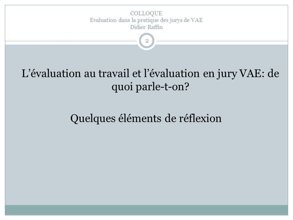 COLLOQUE Evaluation dans la pratique des jurys de VAE Didier Raffin Lévaluation au travail et lévaluation en jury VAE: de quoi parle-t-on.