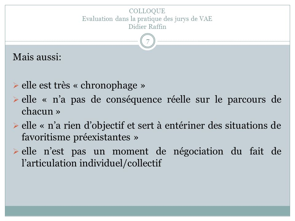 COLLOQUE Evaluation dans la pratique des jurys de VAE Didier Raffin 8 Quels sont les risques de cette démarche.