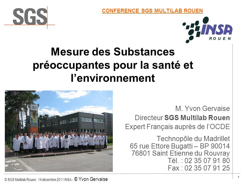 © SGS Multilab Rouen, 14 décembre 2011 INSA - © Yvon Gervaise 1 CONFERENCE SGS MULTILAB ROUEN M. Yvon Gervaise Directeur SGS Multilab Rouen Expert Fra