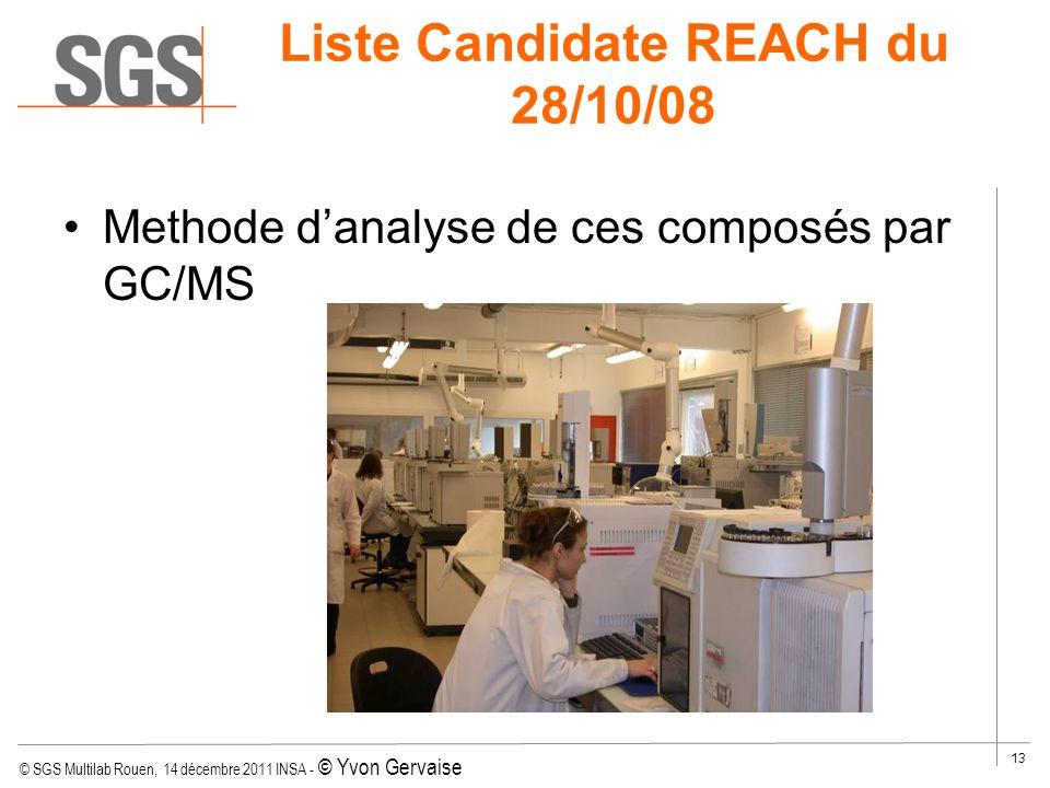© SGS Multilab Rouen, 14 décembre 2011 INSA - © Yvon Gervaise 13 Methode danalyse de ces composés par GC/MS Liste Candidate REACH du 28/10/08