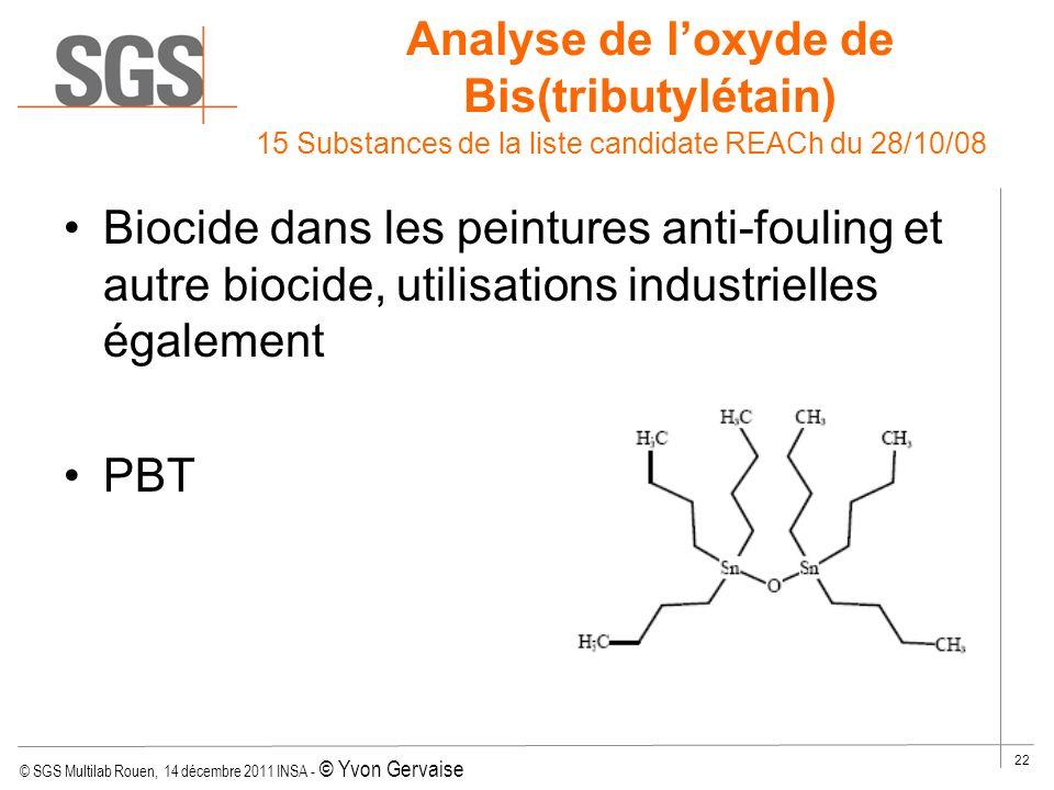© SGS Multilab Rouen, 14 décembre 2011 INSA - © Yvon Gervaise 22 Biocide dans les peintures anti-fouling et autre biocide, utilisations industrielles