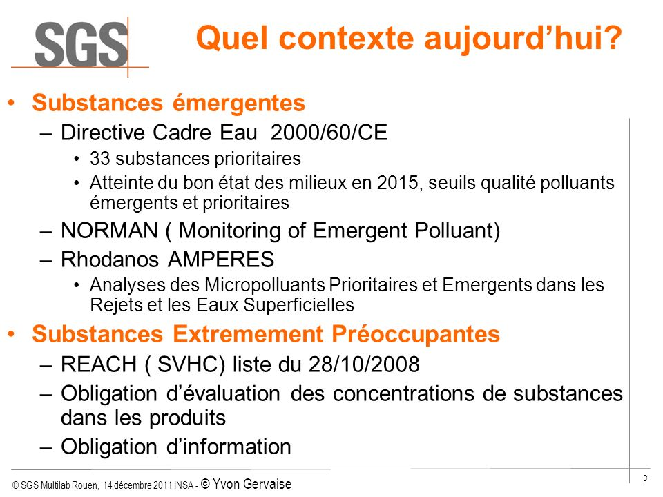 © SGS Multilab Rouen, 14 décembre 2011 INSA - © Yvon Gervaise 44 Ibuprofen (GC/MS) –Extraction par SPE : Oasis HLB 60 mg / 3 mL Dépôt de 200 mL de léchantillon Elution avec acétate déthyle Dérivation MSTFA Substances émergentes : Résidus danti-inflammatoires Injection en GC-MS