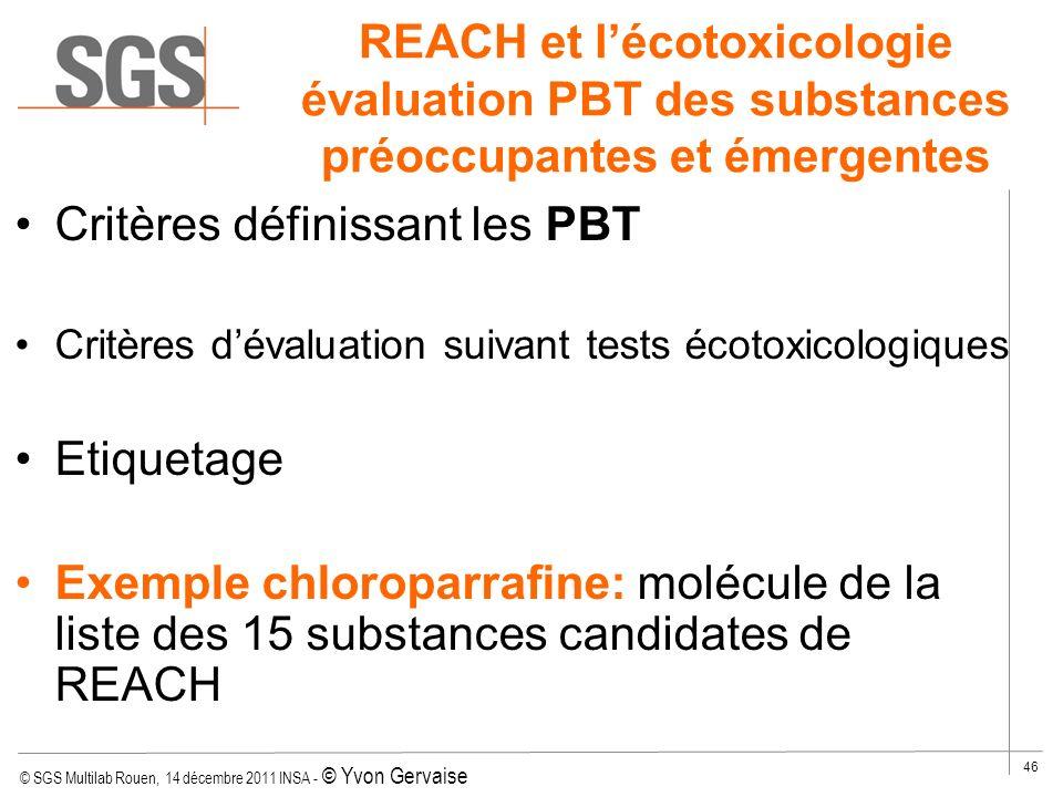 © SGS Multilab Rouen, 14 décembre 2011 INSA - © Yvon Gervaise 46 REACH et lécotoxicologie évaluation PBT des substances préoccupantes et émergentes Cr