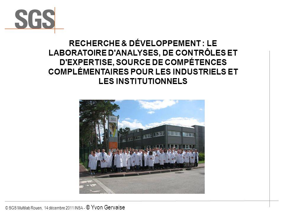 © SGS Multilab Rouen, 14 décembre 2011 INSA - © Yvon Gervaise RECHERCHE & DÉVELOPPEMENT : LE LABORATOIRE D'ANALYSES, DE CONTRÔLES ET D'EXPERTISE, SOUR