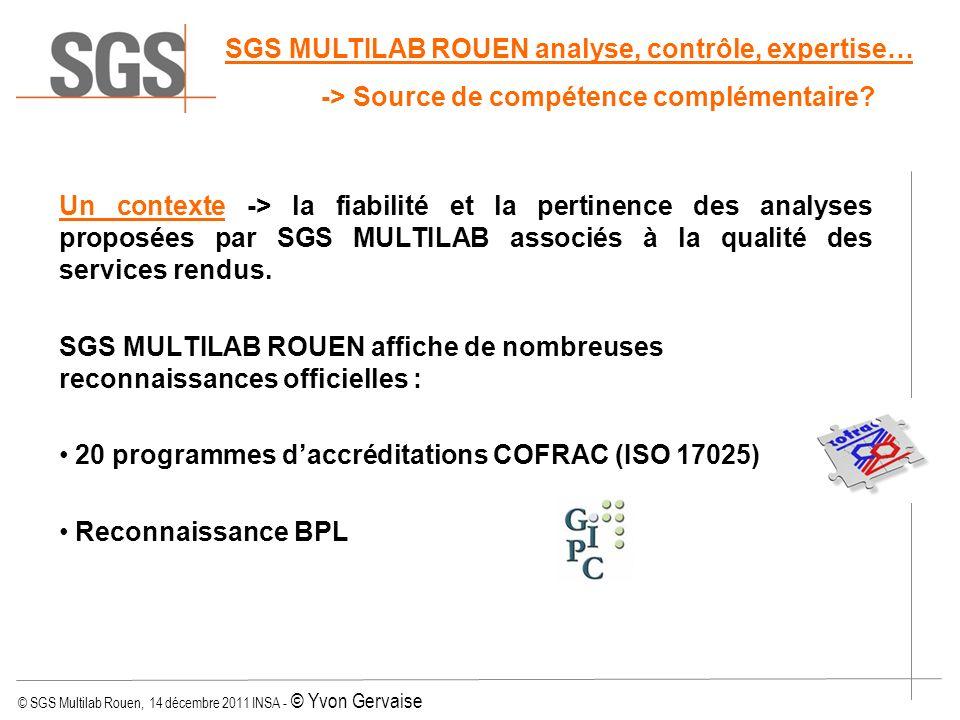 © SGS Multilab Rouen, 14 décembre 2011 INSA - © Yvon Gervaise Un contexte -> la fiabilité et la pertinence des analyses proposées par SGS MULTILAB ass