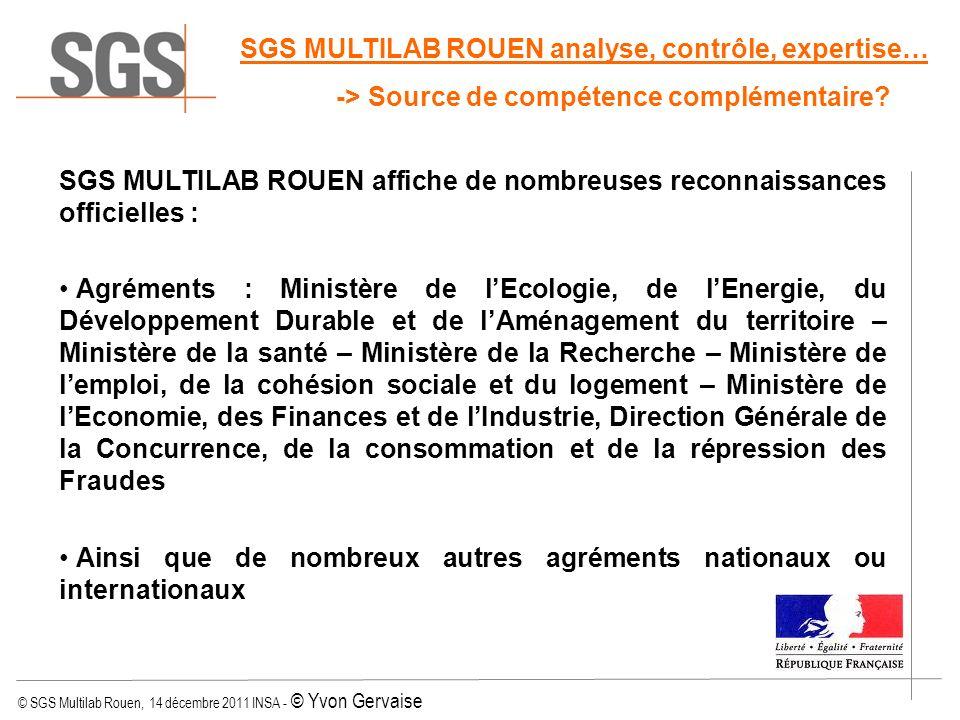 © SGS Multilab Rouen, 14 décembre 2011 INSA - © Yvon Gervaise SGS MULTILAB ROUEN affiche de nombreuses reconnaissances officielles : Agréments : Minis