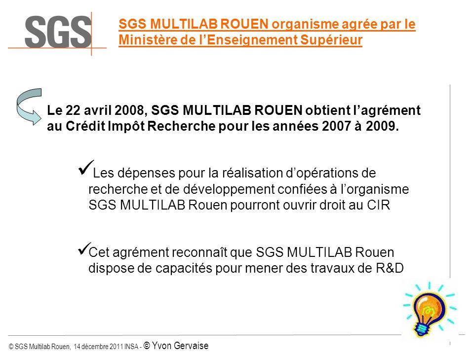 © SGS Multilab Rouen, 14 décembre 2011 INSA - © Yvon Gervaise Le 22 avril 2008, SGS MULTILAB ROUEN obtient lagrément au Crédit Impôt Recherche pour le