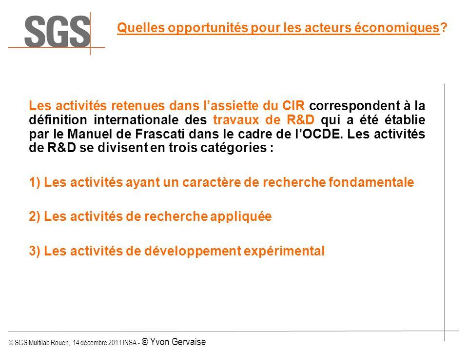 © SGS Multilab Rouen, 14 décembre 2011 INSA - © Yvon Gervaise Les activités retenues dans lassiette du CIR correspondent à la définition international