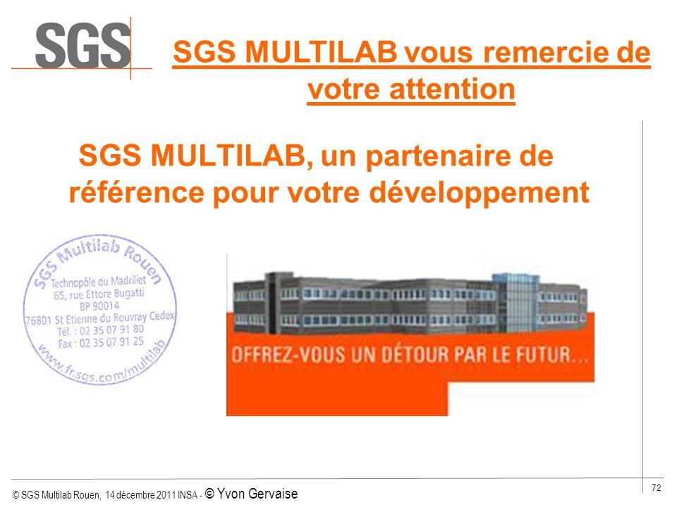 © SGS Multilab Rouen, 14 décembre 2011 INSA - © Yvon Gervaise 72 SGS MULTILAB, un partenaire de référence pour votre développement SGS MULTILAB vous r