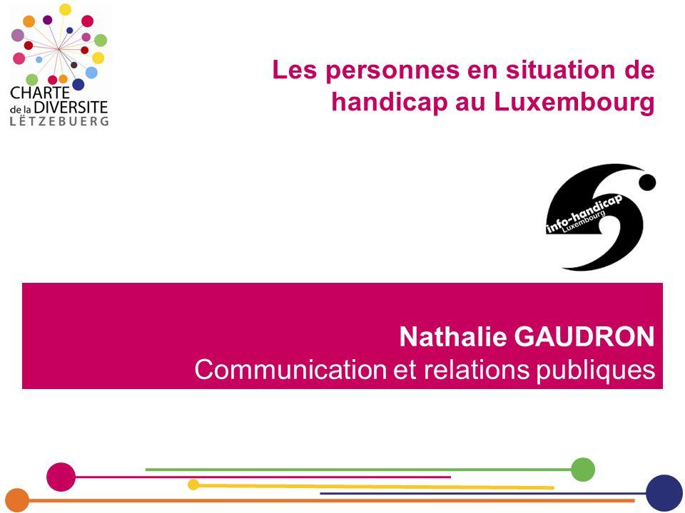 Nathalie GAUDRON Communication et relations publiques Les personnes en situation de handicap au Luxembourg