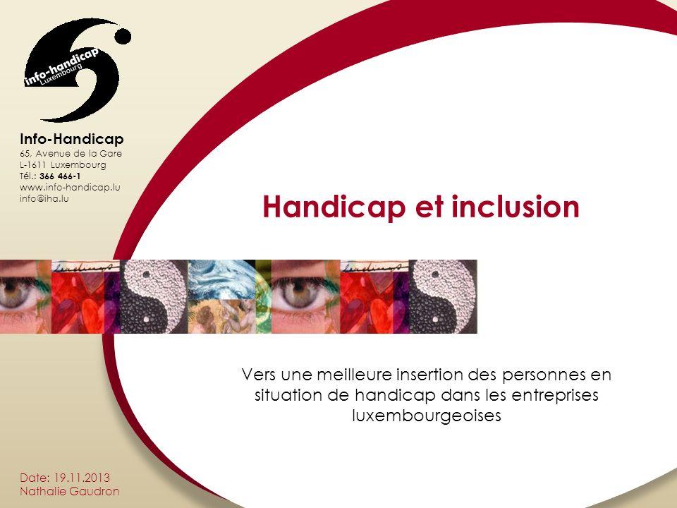 Info-Handicap 65, Avenue de la Gare L-1611 Luxembourg Tél.: 366 466-1 www.info-handicap.lu info@iha.lu Date: 19.11.2013 Nathalie Gaudron Handicap et i