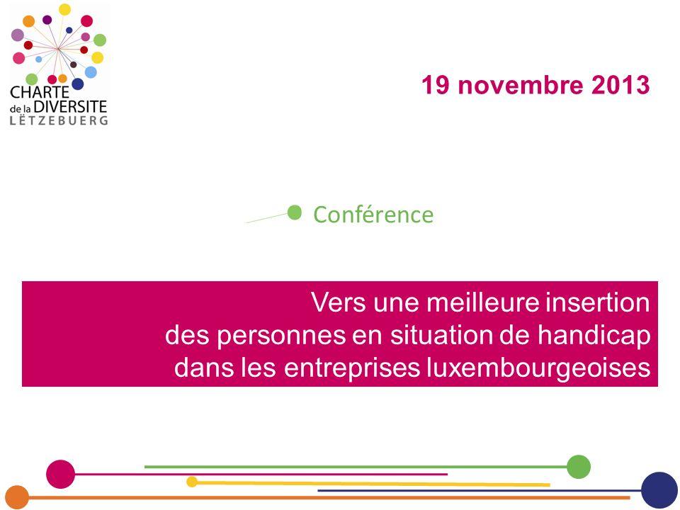 Vers une meilleure insertion des personnes en situation de handicap dans les entreprises luxembourgeoises Conférence 19 novembre 2013