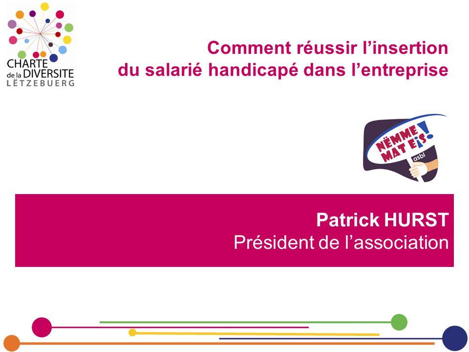 Patrick HURST Président de lassociation Comment réussir linsertion du salarié handicapé dans lentreprise