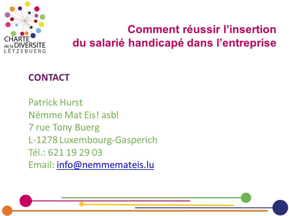 Comment réussir linsertion du salarié handicapé dans lentreprise CONTACT Patrick Hurst Nëmme Mat Eis! asbl 7 rue Tony Buerg L-1278 Luxembourg-Gasperic