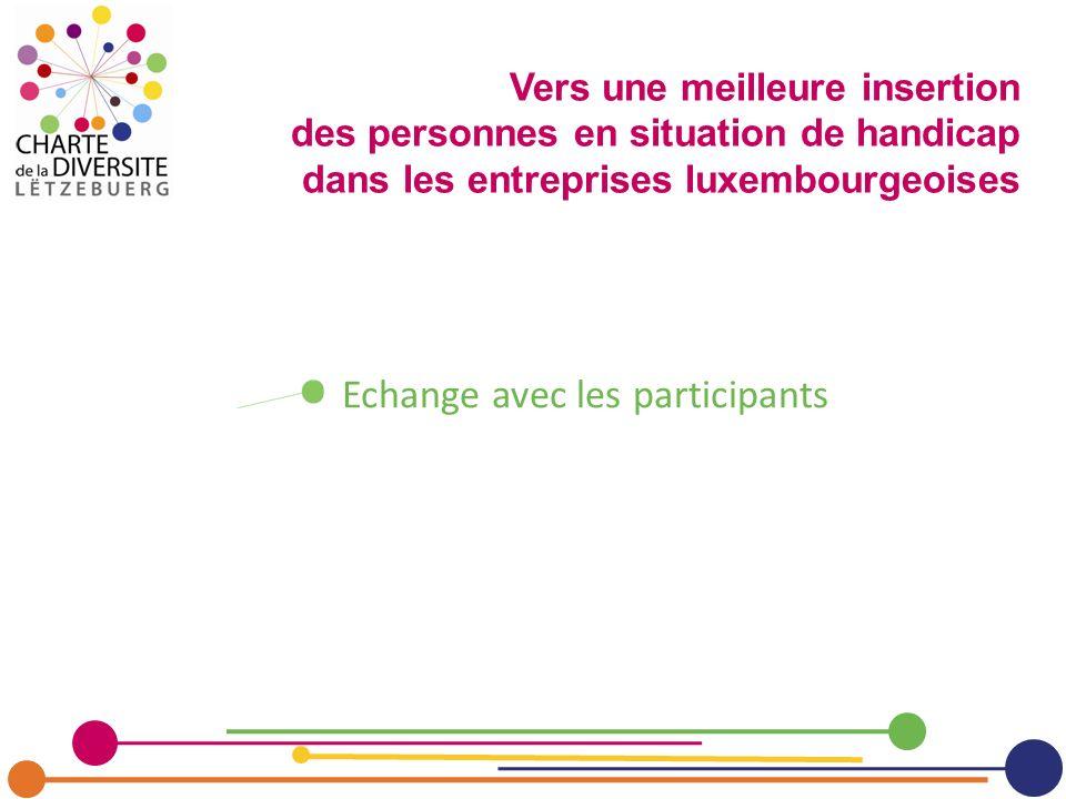 Echange avec les participants Vers une meilleure insertion des personnes en situation de handicap dans les entreprises luxembourgeoises