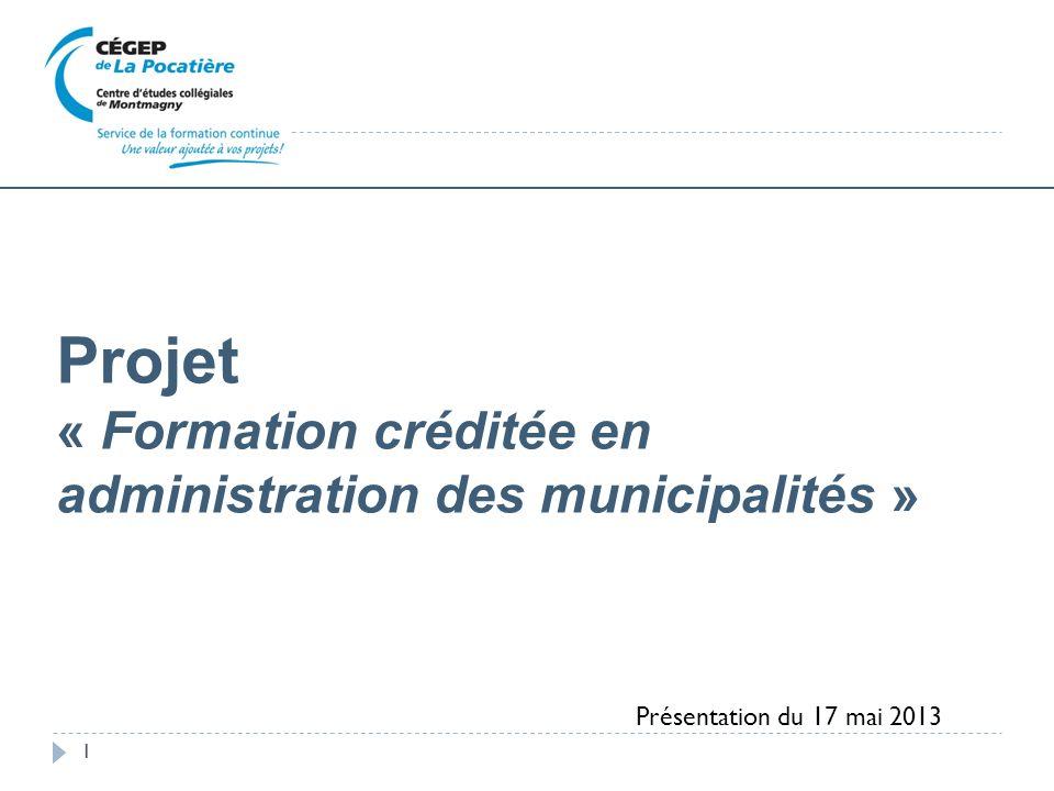 Projet « Formation créditée en administration des municipalités » 1 Présentation du 17 mai 2013