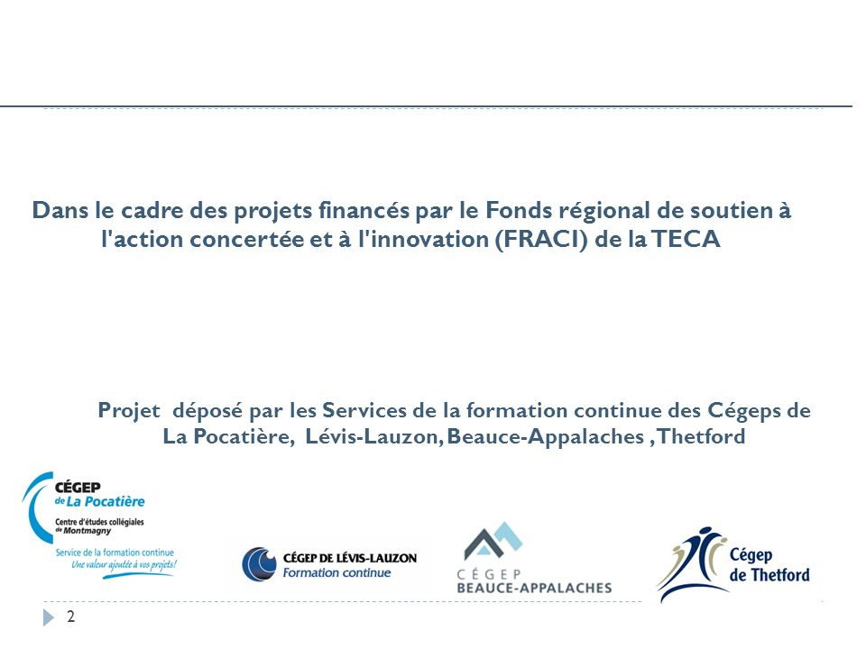 Dans le cadre des projets financés par le Fonds régional de soutien à l action concertée et à l innovation (FRACI) de la TECA 2 Projet déposé par les Services de la formation continue des Cégeps de La Pocatière, Lévis-Lauzon, Beauce-Appalaches, Thetford