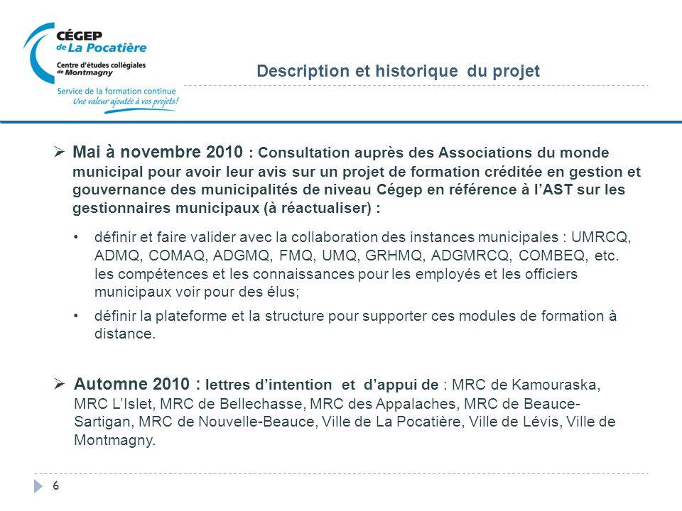 Mai à novembre 2010 : Consultation auprès des Associations du monde municipal pour avoir leur avis sur un projet de formation créditée en gestion et gouvernance des municipalités de niveau Cégep en référence à lAST sur les gestionnaires municipaux (à réactualiser) : définir et faire valider avec la collaboration des instances municipales : UMRCQ, ADMQ, COMAQ, ADGMQ, FMQ, UMQ, GRHMQ, ADGMRCQ, COMBEQ, etc.