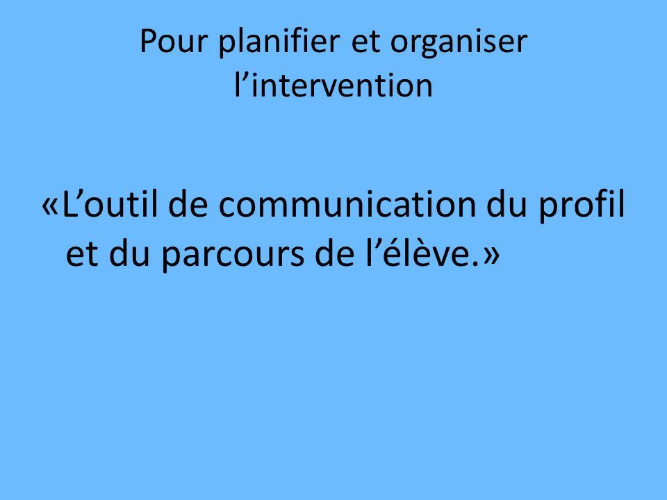 Pour planifier et organiser lintervention «Loutil de communication du profil et du parcours de lélève.»