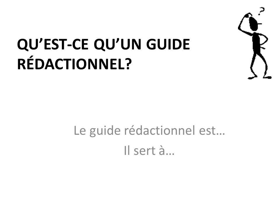 QUEST-CE QUUN GUIDE RÉDACTIONNEL? Le guide rédactionnel est… Il sert à…