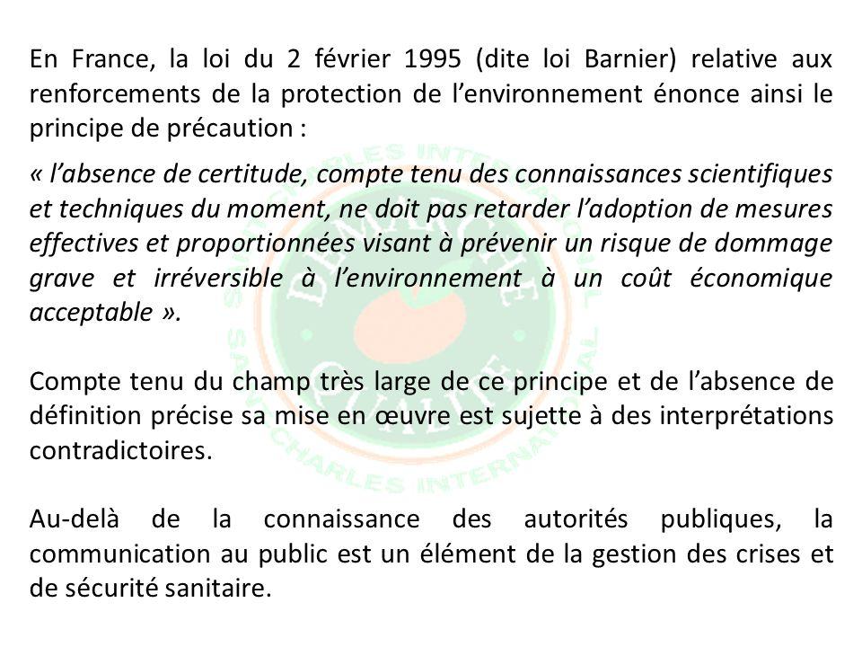 En France, la loi du 2 février 1995 (dite loi Barnier) relative aux renforcements de la protection de lenvironnement énonce ainsi le principe de préca