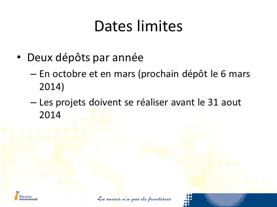 Dates limites Deux dépôts par année – En octobre et en mars (prochain dépôt le 6 mars 2014) – Les projets doivent se réaliser avant le 31 aout 2014