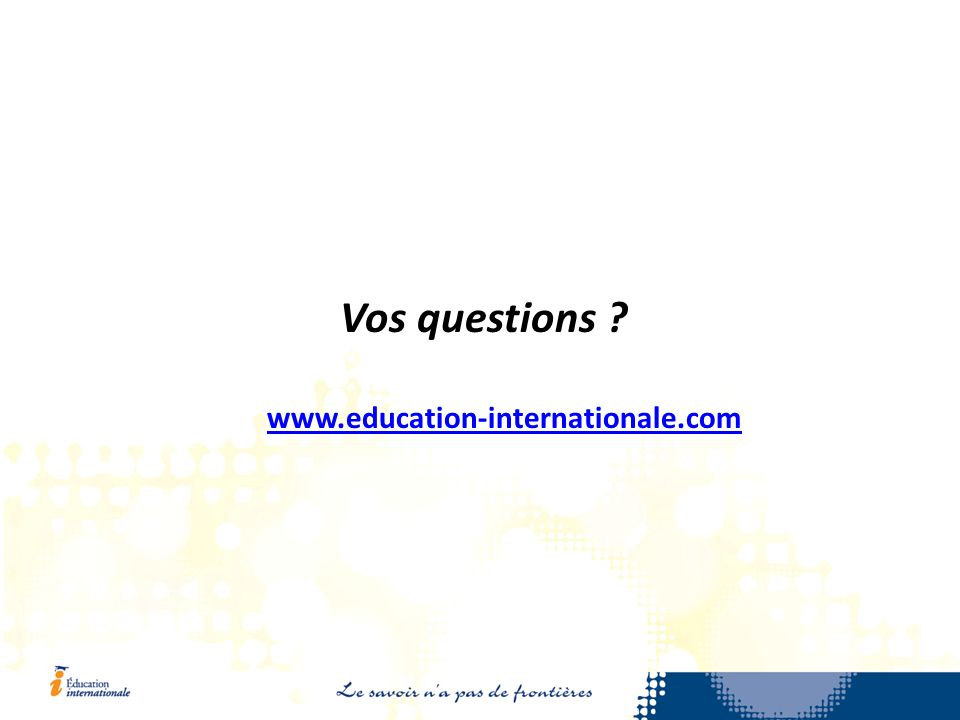 Vos questions ? www.education-internationale.com