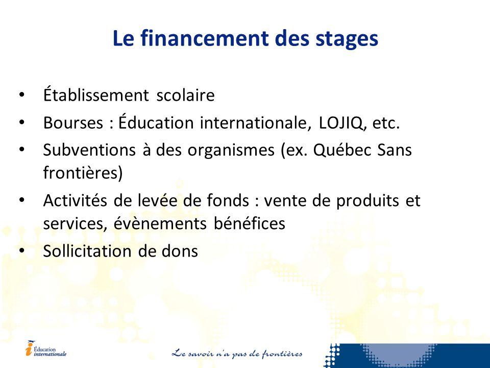 Le financement des stages Établissement scolaire Bourses : Éducation internationale, LOJIQ, etc.