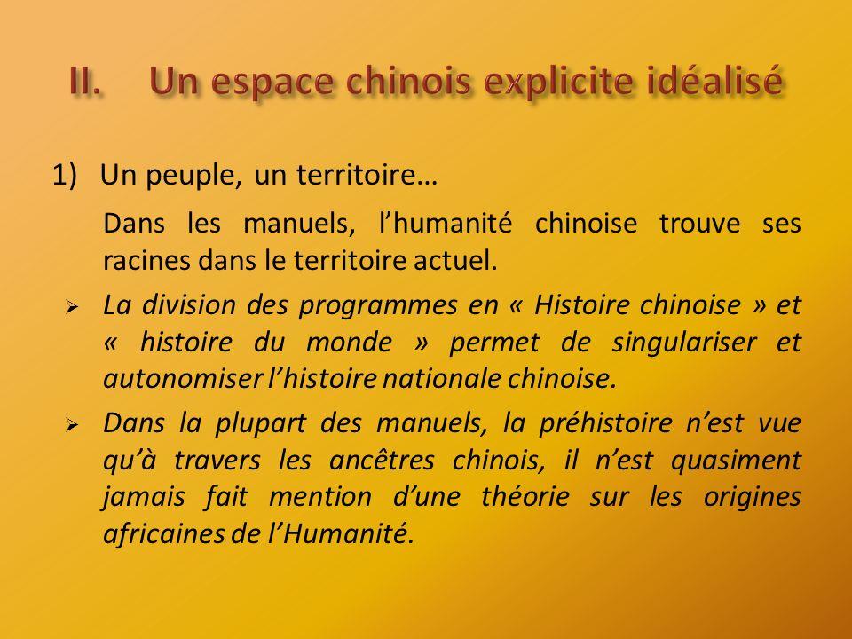 1)Un peuple, un territoire… Dans les manuels, lhumanité chinoise trouve ses racines dans le territoire actuel.