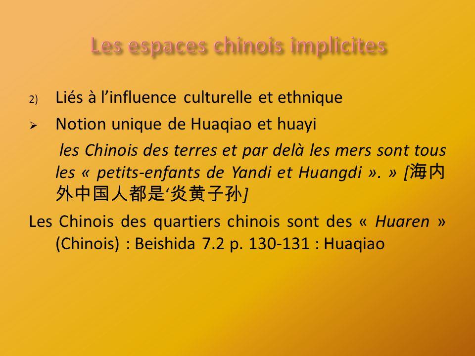 2) Liés à linfluence culturelle et ethnique Notion unique de Huaqiao et huayi les Chinois des terres et par delà les mers sont tous les « petits-enfants de Yandi et Huangdi ».