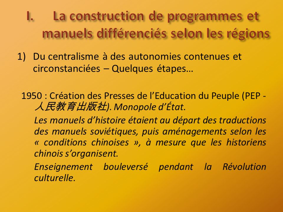 1)Du centralisme à des autonomies contenues et circonstanciées – Quelques étapes… 1950 : Création des Presses de lEducation du Peuple (PEP - ).