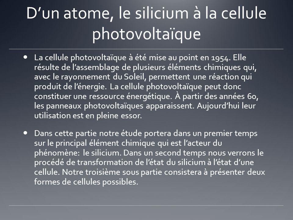 Dun atome, le silicium à la cellule photovoltaïque La cellule photovoltaïque à été mise au point en 1954. Elle résulte de lassemblage de plusieurs élé