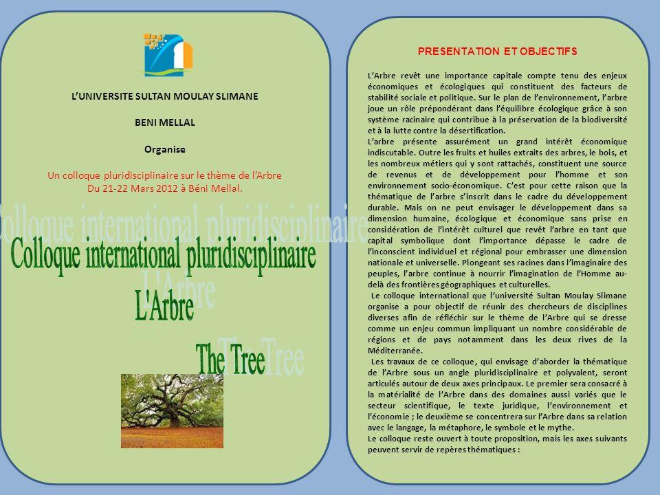 Coordination et Contact Cherki Karkaba cherkiKarkaba@yahoo.fr GSM: 0668386305 Hafida Hanine haninehafida@yahoo.fr Gsm: 0664546965 Biologie de larbre (botanique générale), Stratégie adaptative Le contrôle non destructif dans l industrie du bois, De l arbre sur pied jusqu au produit fini, LArbre entre changement climatique et développement durable, Déboisement et reboisement : quels défis pour lenvironnement de demain.